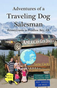 Adventures of a Traveling Dog Salesman - Pennsylvania to Prudhoe Bay, Alaska | Book 1